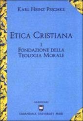 Etica cristiana. Vol. 1: Fondazione della teologia morale.