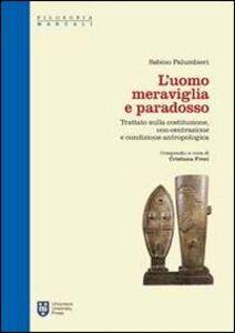 Libro L' uomo meraviglia e paradosso. Trattato sulla Costituzione, con-centrazione e condizione antropologica Sabino Palumbieri