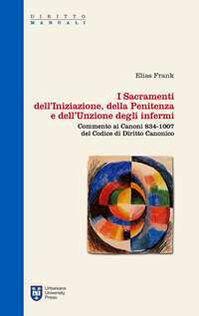 I sacramenti dell'iniziazione, della penitenza e dell'unzione degli infermi. Commento ai canoni 834-1007 del codice di diritto canonico