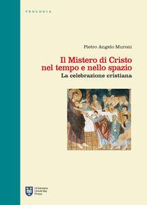 Foto Cover di Il mistero di Cristo nel tempo e nello spazio. La celebrazione cristiana, Libro di Pietro A. Muroni, edito da Urbaniana University Press