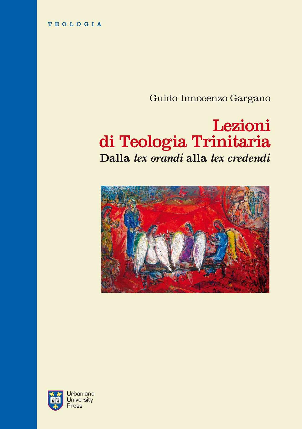 Lezioni di teologia trinitaria. Vol. 1: Dalla Lex orandi alla Lex credendi.