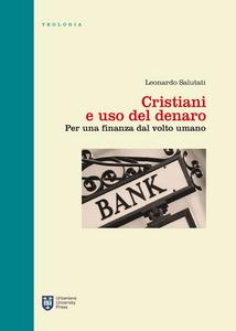 Libro Cristiani e uso del denaro. Per una finanza dal volto umano Leonardo Salutati