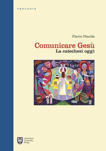 Foto Cover di Comunicare Gesù. La catechesi oggi, Libro di Flavio Placida, edito da Urbaniana University Press
