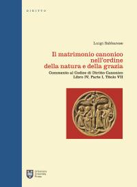 Il Il matrimonio canonico nell'ordine della natura e della grazia. Commento al Codice di Diritto Canonico Libro IV, Parte I, Titolo VII - Sabbarese Luigi - wuz.it