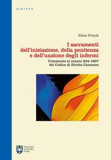 I sacramenti delliniziazione, della penitenza e dellunzione degli infermi. Commento ai canoni 834-1007 del codice di diritto canonico. Ediz. integrale.pdf