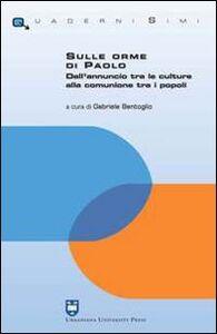Foto Cover di Sulle orme di Paolo. Dall'annuncio tra le culture alla comunione tra i popoli, Libro di  edito da Urbaniana University Press