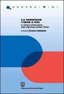 Libro La missione viene a noi. In margine all'istruzione Erga migrantes caritas Christi