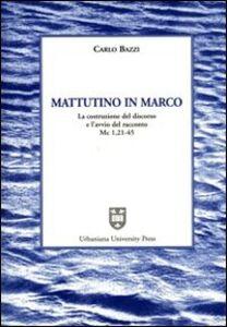 Mattutino in Marco. La costruzione del discorso e l'avvio del racconto (Mc. 1, 21-45)