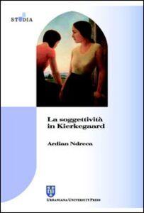 Libro La soggettività in Kierkegaard Ardian Ndreca