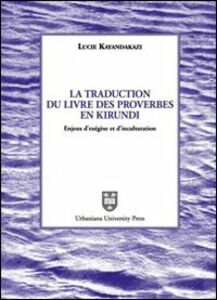 La traduction du livre des proverbes en kirundi. Enjeux d'exégèse et d'inculturation