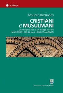 Cristiani e musulmani. Quattro precursori di un dialogo possibile: Massignon, Abd el-Jalil, Gardet, Anawati