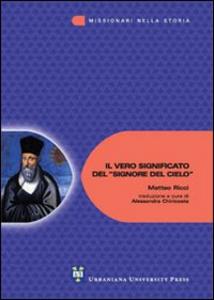 Libro Il vero significato del «Signore del cielo» Matteo Ricci
