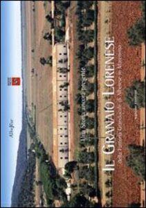 Libro Il granaio lorenese della fattoria granducale di Alberese in Maremma