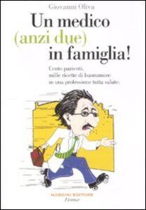 Libro Un medico (anzi due) in famiglia! Cento pazienti, mille ricette di buonumore in una professione tutta salute Giovanni Oliva