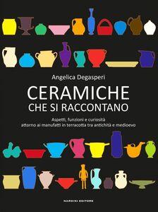 Ceramiche che si raccontano. Aspetti, funzioni e curiosità attorno ai manufatti in terracotta tra antichità e Medioevo