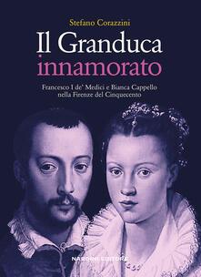 Grandtoureventi.it Il Granduca innamorato. Francesco I de' Medici e Bianca Cappello nella Firenze del Cinquecento Image
