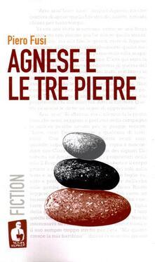 Agnese e le tre pietre - Piero Fusi - copertina