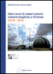 Dieci anni di osservazioni meteologiche a Firenze. 2003-2013 - Emilio Borchi,Renzo Macii - copertina