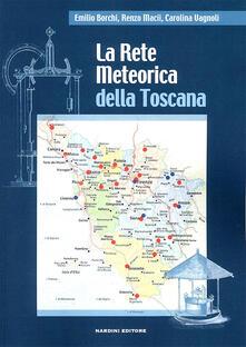 La rete meteorica della Toscana - Emilio Borchi,Renzo Macii,Carolina Vagnoli - copertina
