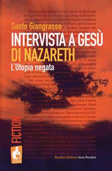 Intervista a Gesù di Nazareth. L'utopia negata - Santo Giangrasso - copertina