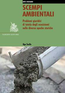 Scempi ambientali. Problemi giuridici di tutela degli ecosistemi nelle diverse epoche storiche - Ugo Scelfo - copertina