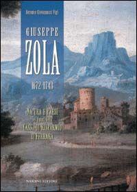 Giuseppe Zola. Natura e paesi nei dipinti della cassa di risparmio di Ferrara. Ediz. italiana con abstract in inglese