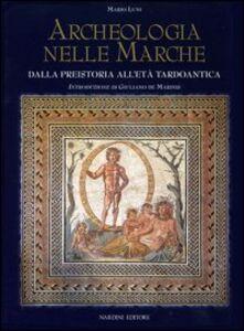 Foto Cover di Archeologia nelle Marche. Dalla preistoria all'Età tardoantica, Libro di Mario Luni, edito da Nardini