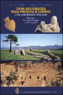 Guida archeologica della provincia di Livorno e dell'arcipelago toscano. Itinerari tra archeologia e paesaggio - copertina