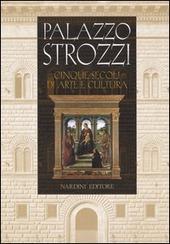 Palazzo Strozzi. Cinque secoli di arte e cultura