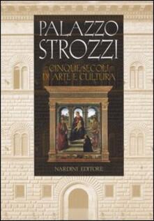 Mercatinidinataletorino.it Palazzo Strozzi. Cinque secoli di arte e cultura Image
