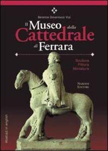 Libro Il Museo della Cattedrale di Ferrara. Scultura, pittura, miniatura. Ediz. italiana con abstract in inglese Berenice Giovannucci Vigi