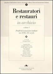 Restauratori e restauri in archivio. Vol. 1: Profili di restauratori italiani tra XVII e XX secolo.