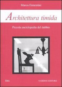 Architettura timida. Piccola enciclopedia del dubbio