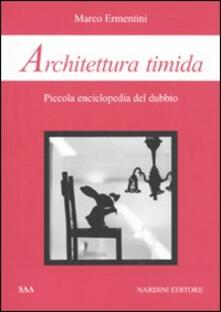 Architettura timida. Piccola enciclopedia del dubbio - Marco Ermentini - copertina