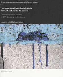 La conservazione delle policromie nell'architettura del XX secolo. Ediz. Italiana, inglese e tedesca - copertina