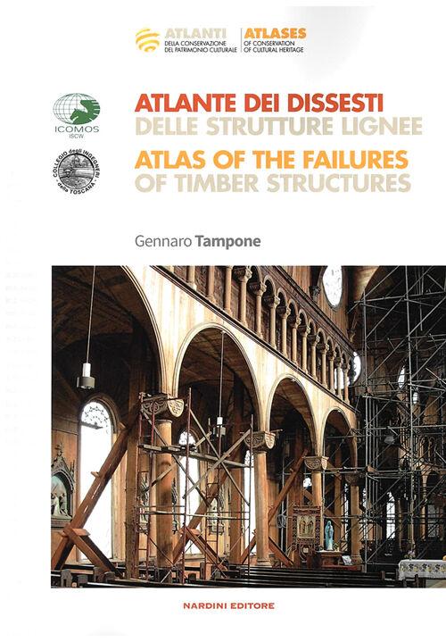 Atlante dei dissesti delle strutture lignee-Atlas of the failures of timber structures. Parte prima
