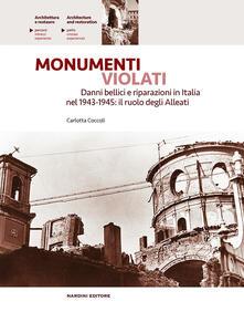 Monumenti violati. Danni bellici e riparazioni in Italia nel 1943-1945. Il ruolo degli alleati - Carlotta Coccoli - copertina