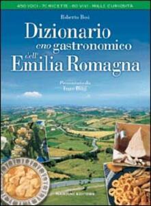 Dizionario enogastronomico dell'Emilia Romagna - Roberto Bosi - copertina