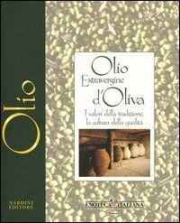 Olio extravergine d'oliva. I valori della tradizione, la cultura della qualità