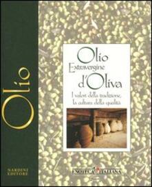 Olio extravergine d'oliva. I valori della tradizione, la cultura della qualità - Chiara Monzo,Marco Oreggia,Cristina Tiliacos - copertina