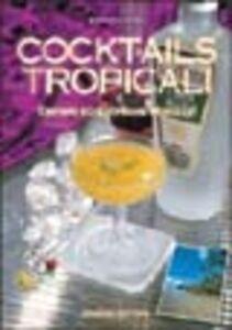 Cocktails tropicali. Drinks ed esotiche miscele