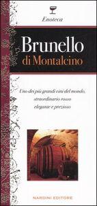 Libro Brunello di Montalcino. Uno dei più grandi vini del mondo, straordinario rosso elegante e prezioso Leonardo Romanelli