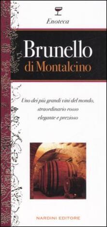 Brunello di Montalcino. Uno dei più grandi vini del mondo, straordinario rosso elegante e prezioso - Leonardo Romanelli - copertina