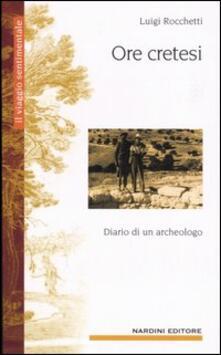 Ore cretesi. Diario di un archeologo - Luigi Rocchetti - copertina