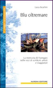 Blu oltremare. La memoria di Viareggio in cento voci - Luca Scarlini - copertina