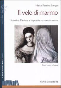 Il velo di marmo. Karolina Pavlova e la poesia romantica russa. Testo russo a fronte