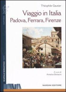 Libro Viaggio in Italia. Padova, Ferrara, Firenze Théophile Gautier