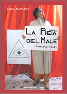 Libro La pietà del male. Damasco road Luca Navarri