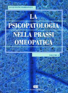 La psicopatologia nella prassi omeopatica. Vol. 2