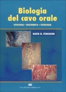 Biologia del cavo orale. Istologia, biochimica, fisiologia - David B. Ferguson - copertina